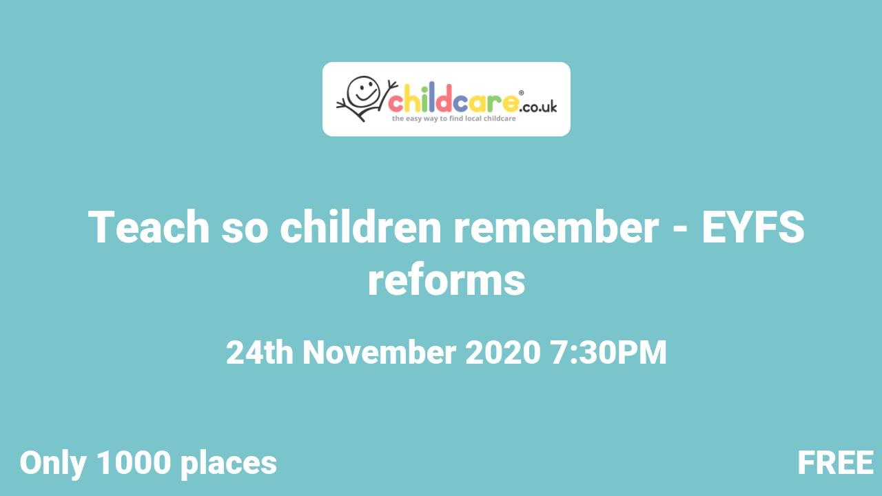 Teach so children remember - EYFS reforms poster